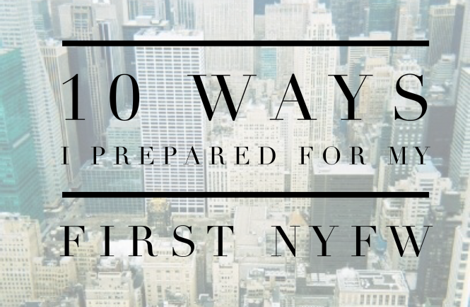 10 ways i prepared for my first nyfw
